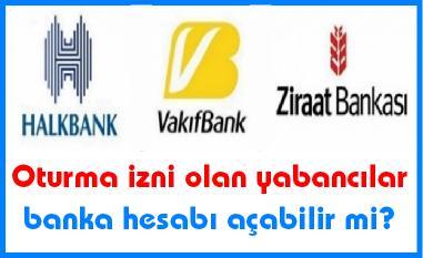 Oturma izni olan yabancılar banka hesabı açabilir mi?